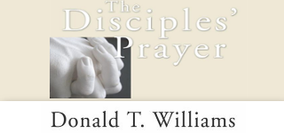 The Disciples' Prayer: An Intimate Phrase by Phrase Journey through the Lord's Prayer